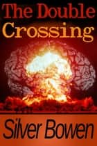 The Double Crossing ebook by Silver Bowen