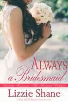 Always a Bridesmaid ebook by Lizzie Shane