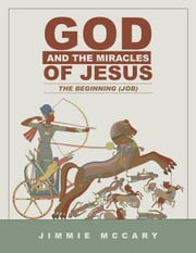 God and the Miracles of Jesus - The Beginning (Job) ebook by Jimmie McCary