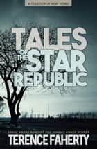 Tales of the Star Republic: A Collection of Short Stories ebook by Terence Faherty