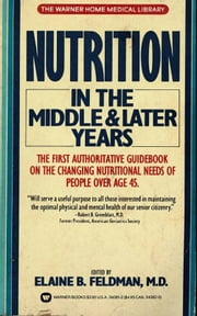 Nutrition in the Middle and Later Years ebook by Elaine B. FELDMAN