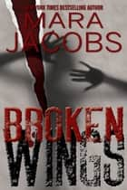 Broken Wings ebook by Mara Jacobs