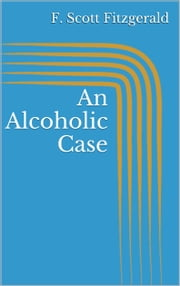 An Alcoholic Case ebook by F. Scott Fitzgerald