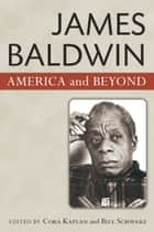 James Baldwin - America and Beyond eBook by Bill Schwarz, Cora Kaplan
