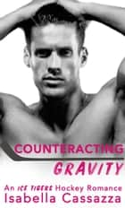 Counteracting Gravity - A Single Dad Sports Romance ebook by Isabella Cassazza