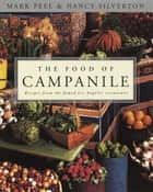 The Food of Campanile - Recipes from the Famed Los Angeles Restaurant ebook by Mark Peel, Nancy Silverton