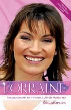 Lorraine - The True Story of Britain's Best Loved TV Presenter ebook by Neil Simpson