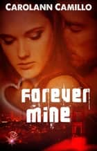 Forever Mine ebook by Carolann Camillo