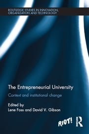The Entrepreneurial University - Context and Institutional Change ebook by Lene Foss,David v. Gibson