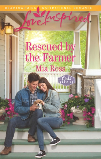 Rescued By The Farmer (Mills & Boon Love Inspired) (Oaks Crossing, Book 2) ebook by Mia Ross