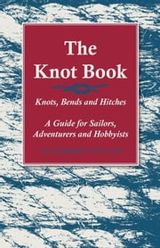 The Knot Book - Knots, Bends and Hitches - A Guide for Sailors, Adventurers and Hobbyists
