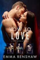 Vow to Love: Vow Series Collection Books 1-3 ebook by Emma Renshaw