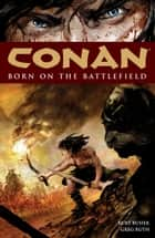 Conan Volume 0: Born on the Battlefield ebook by Kurt Busiek, Various