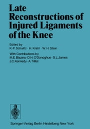 Late Reconstructions of Injured Ligaments of the Knee ebook by K.P. Schulitz,M.E. Blazina,D.H. O'Donoghue,H. Krahl,W.H. Stein,S.L. James,J.C. Kennedy,A. Trillat