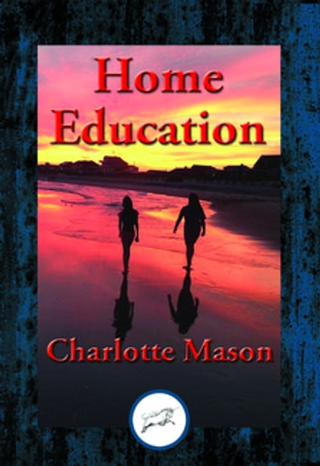 Home Education - With Linked Table of Contents ebook by Charlotte Mason