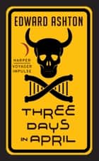 Three Days in April ebook by Edward Ashton