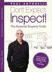 Don't Expect, Inspect! - The Essential Property Guide ebook by Paul Antonelli