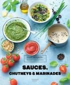 Sauces, chutneys et marinades ebook by Aline Princet, Thomas Feller