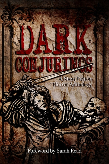 Dark Conjurings - A Short Fiction Horror Anthology ebook by