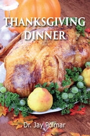 Thanksgiving Dinner: 25 Delicious Recipes ebook by Dr. Jay Polmar