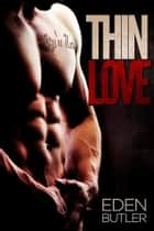 Thin Love ebook by Eden Butler