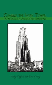 Climbing the Ivory Tower - The Adventures of Two Women of Non-Traditional Age ebook by Kathy English, Sara Casey