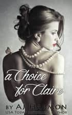 A Choice for Claire ebook by AJ Harmon