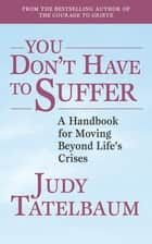 You Don't Have to Suffer ebook by Judy Tatelbaum