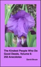 The Kindest People Who Do Good Deeds, Volume 6: 250 Anecdotes ebook by David Bruce