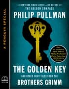 The Golden Key - And Other Fairy Tales from the Brothers Grimm (A Penguin Special from Viking) ebook by Philip Pullman