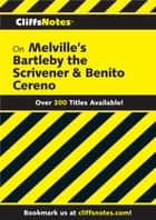 CliffsNotes on Melville's Bartleby, the Scrivener & Benito Cereno eBook by Mary Ellen Snodgrass