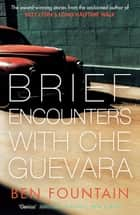 Brief Encounters with Che Guevara ebook by Ben Fountain