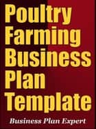 Poultry Farming Business Plan Template (Including 6 Special Bonuses) ebook by Business Plan Expert