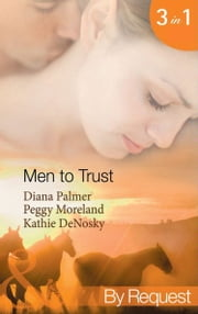 Men to Trust: Boss Man / The Last Good Man in Texas / Lonetree Ranchers: Brant (Mills & Boon By Request) ekitaplar by Diana Palmer, Peggy Moreland, Kathie DeNosky