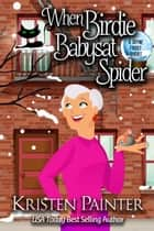When Birdie Babysat Spider - A Jayne Frost Short ebook by Kristen Painter
