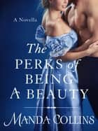 The Perks of Being a Beauty - A Novella ebook by Manda Collins