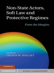 Non-State Actors, Soft Law and Protective Regimes - From the Margins ebook by Professor Cecilia M. Bailliet