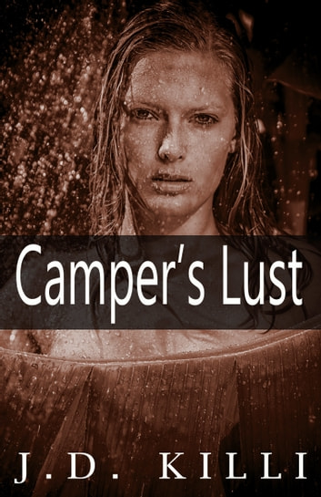 Camper' Lust: Romance Erotica Stories ebook by J.D. Killi