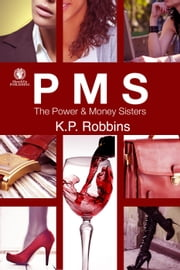PMS: The Power & Money Sisters ebook by K.P. Robbins