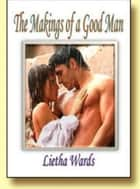 The Makings of a Good Man ebook by Lietha Wards