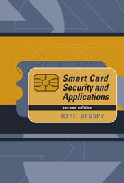 Smart Card Security and Applications, Second Edition ebook by Hendry, Mike