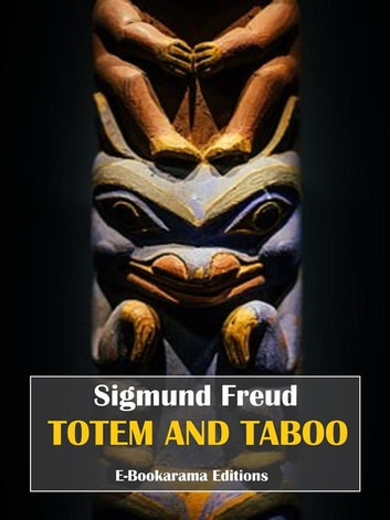 Totem and Taboo - Resemblances Between the Mental Lives of Savages and Neurotics ebook by Sigmund Freud