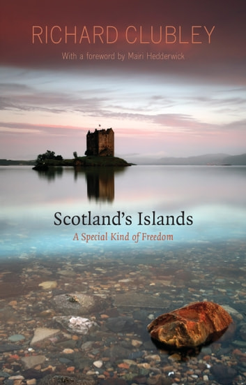 Scotland's Islands - A Special Kind of Freedom ebook by Richard Clubley