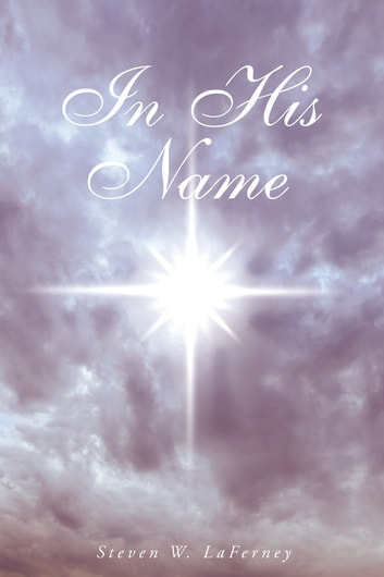 In His Name ebook by Steven W. LaFerney