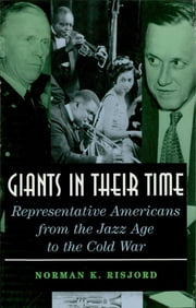 Giants in their Time - Representative Americans from the Jazz Age to the Cold War ebook by Norman K. Risjord