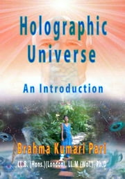 Holographic Universe: An Introduction ebook by Brahma Kumari Pari