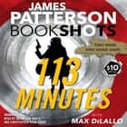 113 Minutes - A Story in Real Time audiobook by James Patterson, Max DiLallo, Becky Ann Baker