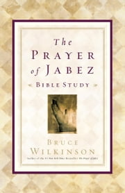 The Prayer of Jabez Bible Study - Breaking Through to the Blessed Life ebook by Bruce Wilkinson