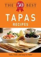 The 50 Best Tapas Recipes - Tasty, fresh, and easy to make! eBook by Adams Media