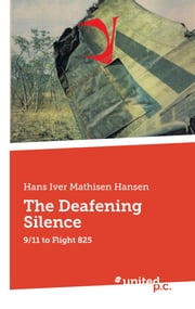 The Deafening Silence - 9/11 to Flight 825 ebook by Hans Iver Mathisen Hansen